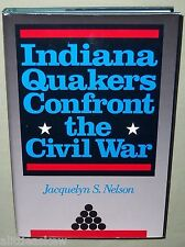 INDIANA QUAKERS CONFRONT THE CIVIL WAR 1991 Book HISTORY Jacquelyn Nelson