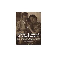 Antoine Et Consuelo De Saint Exupery, Un Amour De Legende - Alain Vircondelet