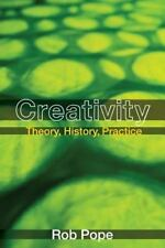 Creativity : Theory, History, Practice by Rob Pope (2005, Paperback)