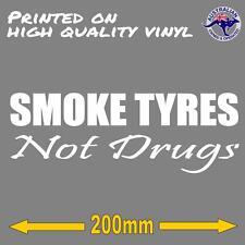 SMOKE TYRES not drugs skid drift burnout hoon car STICKER 200mm decal