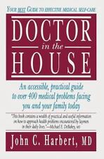 Doctor in the House : Your Best Guide to Effective Medical Self-Care by John...