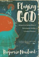 Playing God : Biological and Spiritual Effects of Electromagnetic Radiation...