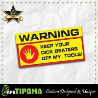 FUNNY TOOLBOX STICKER WARNING KEEP YOUR DICK BEATERS OFF THESE TOOLS ON MAC SNAP