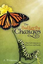 The Butterfly Changes : One Girl's Journey to Find Love and Family by A....