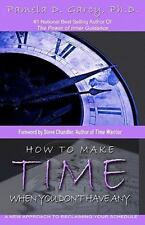 How To Make Time When You Don't Have Any: A New Approach To Reclaiming-ExLibrary