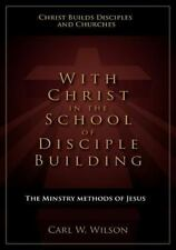 With Christ In The School Of Disciple Building: By Carl W Wilson