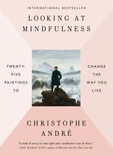 Looking at Mindfulness : 25 Ways to Live in the Moment Through Art by...