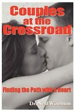Couples at the Crossroad : Finding the Path with a Heart by Neal Wiseman...