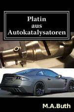 Platin Aus Autokatalysatoren by M. Buth (2013, Paperback)