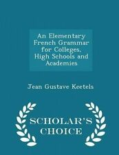 An Elementary French Grammar for Colleges High Schools Acade by Keetels Jean Gus