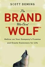 The Brand Who Cried Wolf: Deliver on Your Company's Promise and Create Customers