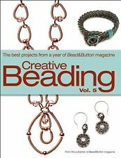 Creative Beading Vol. 5 : The Best Projects from a Year of Bear and Button...