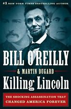 Killing Lincoln: The Shocking Assassination that Changed America Forever by Bill