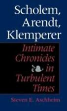 Scholem, Arendt, Klemperer: Intimate Chronicles in Turbulent Times: By Aschhe...