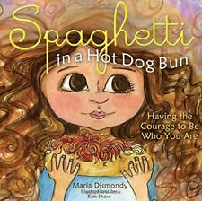 Spaghetti in a Hot Dog Bun: Having the Courage to Be Who You Are-Maria Dismondy
