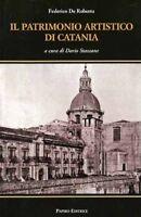 Il patrimonio artistico di Catania - Federico De Roberto - Papiro editrice, 2009