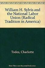 William H.Sylvis Und The National Arbeit Union Hardcover Charlotte Todes