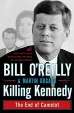 Killing Kennedy: The End of Camelot by Bill OReilly, Martin Dugard