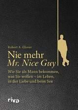 Nie mehr Mr. Nice Guy erfolgreiche Männer Frauen kennenlernen Sexleben Sex Buch