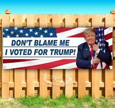 Dont Blame Me I Voted For Trump Advertising Vinyl Banner Flag Sign Many Sizes