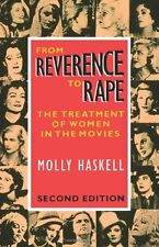 From Reverence to Rape: The Treatment of Women in the Movies by Molly Haskell