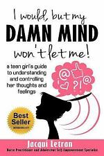I would, but my DAMN MIND won't let me: A teen's guide to controlling their thou