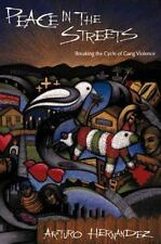 Peace in the Streets: Breaking the Cycle of Gang Violence by Hernandez, Arturo