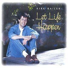 Bailer, Kirk : Let Life Happen CD