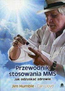 Przewodnik stosowania MMS Jak odzyskać zdrowie Jim Humble Cari Lloyd wysylka UK
