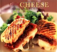 Grilled Cheese: 50 Recipes to Make You Melt by Marlena Spieler