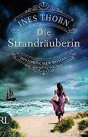 Die Strandräuberin: Historischer Roman von Thorn, Ines | Buch | Zustand gut