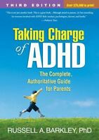 Taking Charge of ADHD, Third Edition: The Complete, Authoritative Guide for Pare