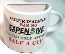 Coeur D' Alene Was So Expensive I Could Only Afford Half a Cup mug coffee cup