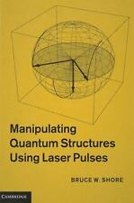 Manipulating Quantum Structures Using Laser Pulses by Bruce W. Shore (2011,...