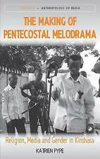 USED (LN) The Making of the Pentecostal Melodrama: Religion, Media and Gender in