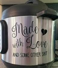 """Funny """"Made With Love And Other Sh*t """" Decal For Instant Pot & Slow Cooker, more"""