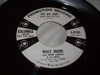 WALLY HUGHES Bye Bye Baby (Movin' Down the Line) 45 Rockabilly Promo Columbia