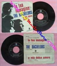LP 45 7'' THE BACHELORS La tua immagine O mio dolce amore 1966 no cd mc vhs