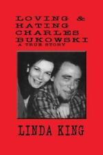 Loving And Hating Charles Bukowski: By Linda King