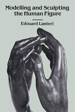 Modelling and Sculpting the Human Figure (Dover Art Instruction), Edouard Lanter