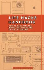 Life Hacks Handbook: How to Deal with the Worst Case Situations of the 21st Cent