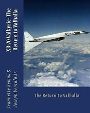 XB-70 Valkyrie : The Return to Valhalla by Joseph Ventolo and Jeannette Remak...