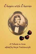 Chopin With Cherries: A Tribute In Verse: By Maja Trochimczyk
