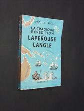 LA TRAGIQUE EXPÉDITION DE LAPÉROUSE ET LANGLE FLEURIOT DE LANGLE ÉD. HACHETTE NC