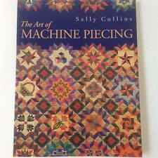 The Art of Machine Piecing: Quilting Sally Collins