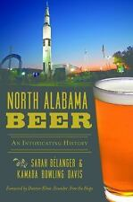North Alabama Beer: An Intoxicating History (Paperback or Softback)