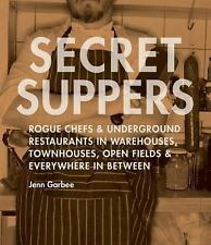 Secret Suppers: Rogue Chefs and Underground Restaurants in Warehouses,-ExLibrary