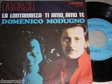 """7"""" - DOMENICO MODUGNO/la lontananza & TI AMO amo te-ITALY 1970"""