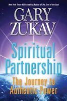 Spiritual Partnership : The Journey to Authentic Power, Paperback by Zukav, G...