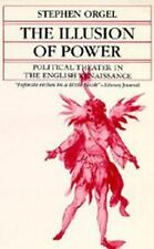 Illusion of Power: Political Theater in English Renaissanc (Paperback or Softbac